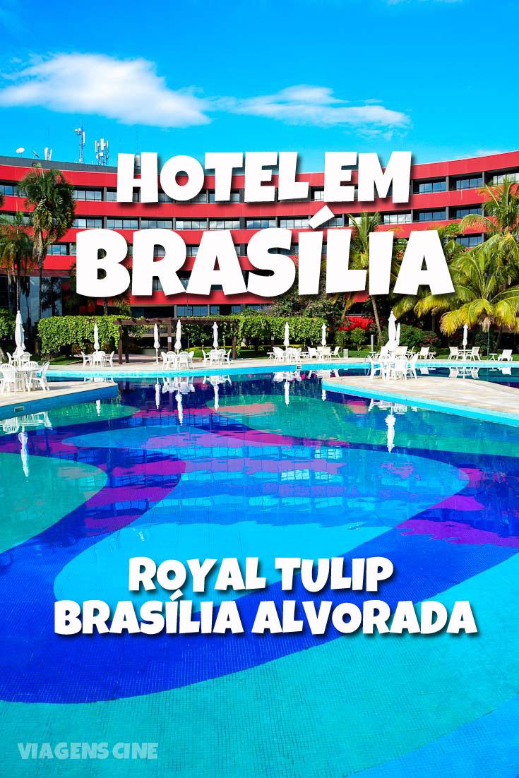 Dica de Hotel Onde Ficar em Brasília: Royal Tulip Alvorada, um dos melhores hotéis do Distrito Federal
