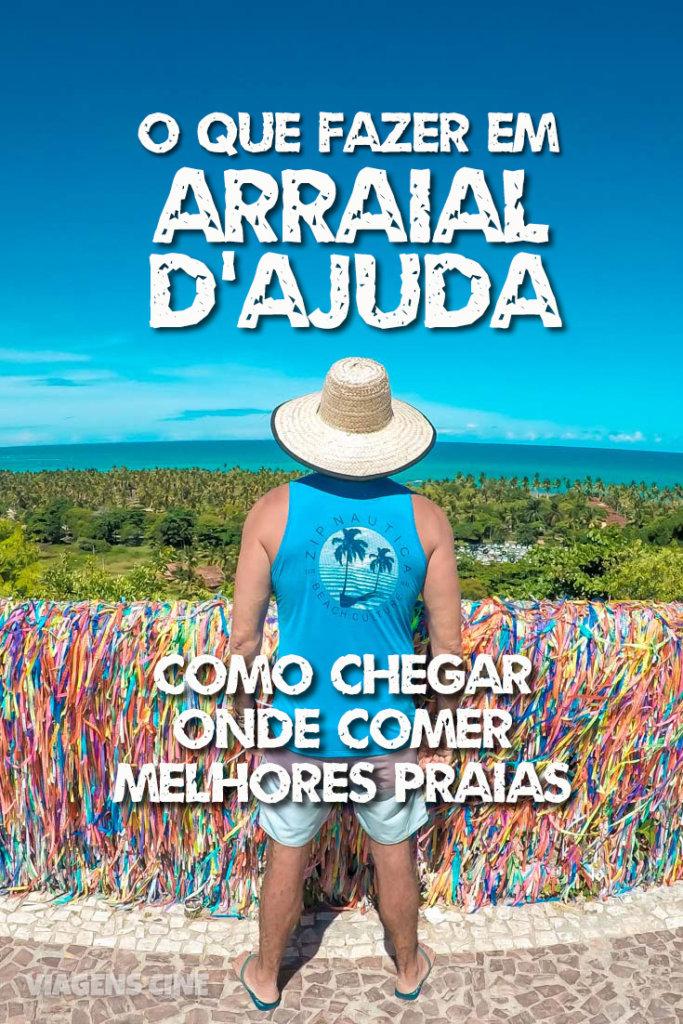 O que fazer em Arraial d'Ajuda - Bahia: como chegar, onde ficar, quais as melhores praias e o que fazer em Arraial d'Ajuda, uma das melhores bases para se hospedar em Porto Seguro, litoral sul da Bahia