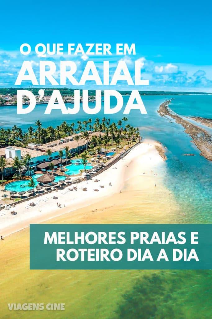 O que fazer em Arraial d'Ajuda - Porto Seguro, Bahia: como chegar, onde ficar, melhores praias e o que fazer